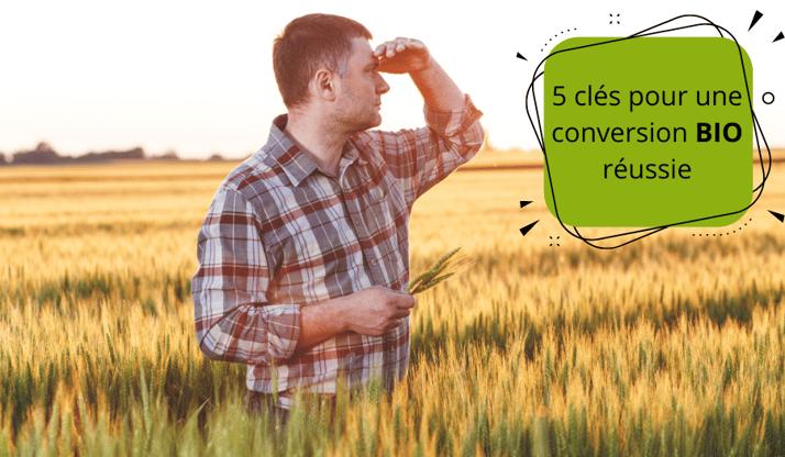 Comment se convertir en Bio? les 5 clés pour mon exploitation agricole