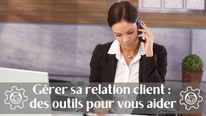 Gérer sa relation client : des outils pour vous aider