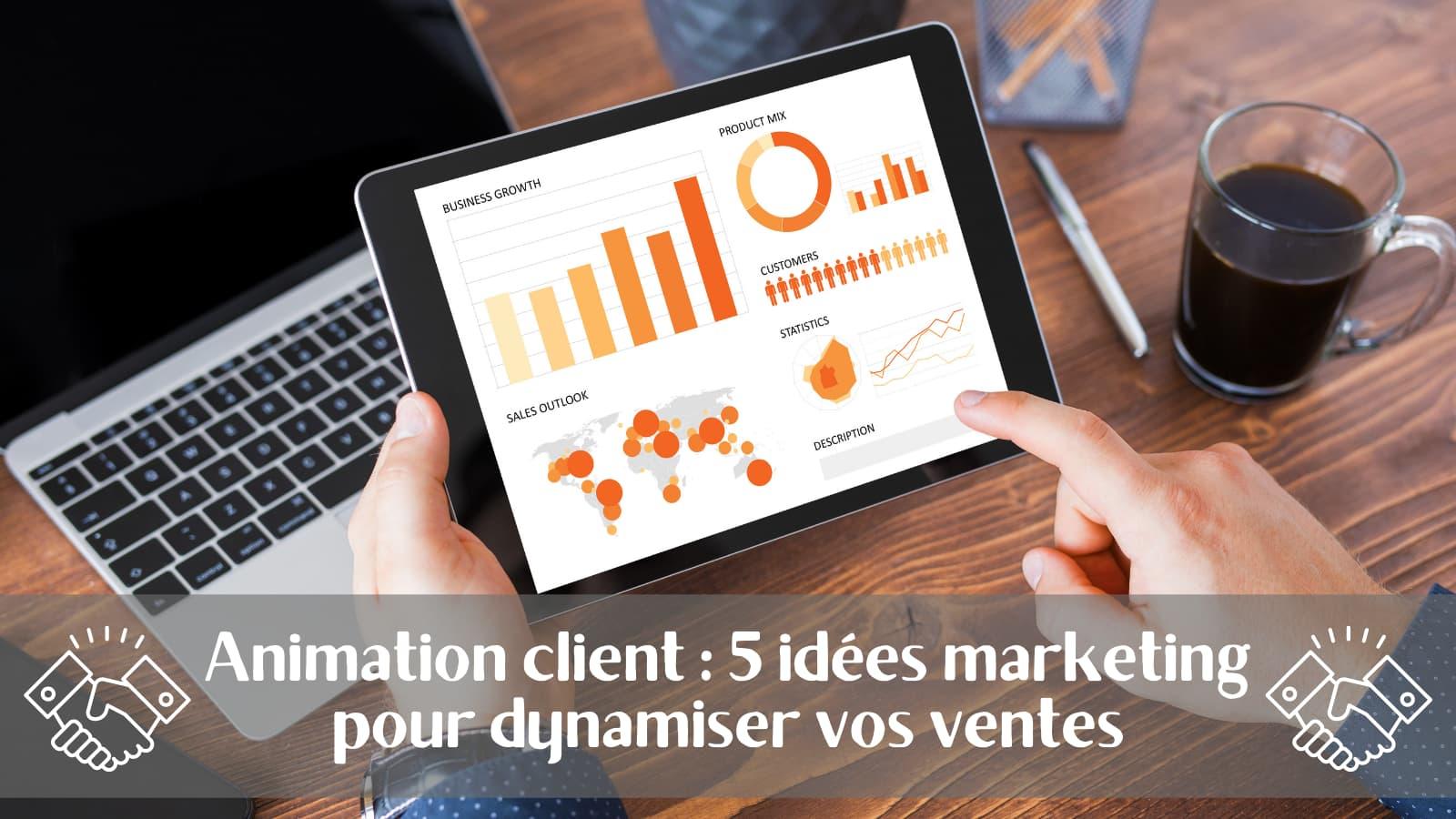 Animation client : 5 idées marketing pour dynamiser vos ventes