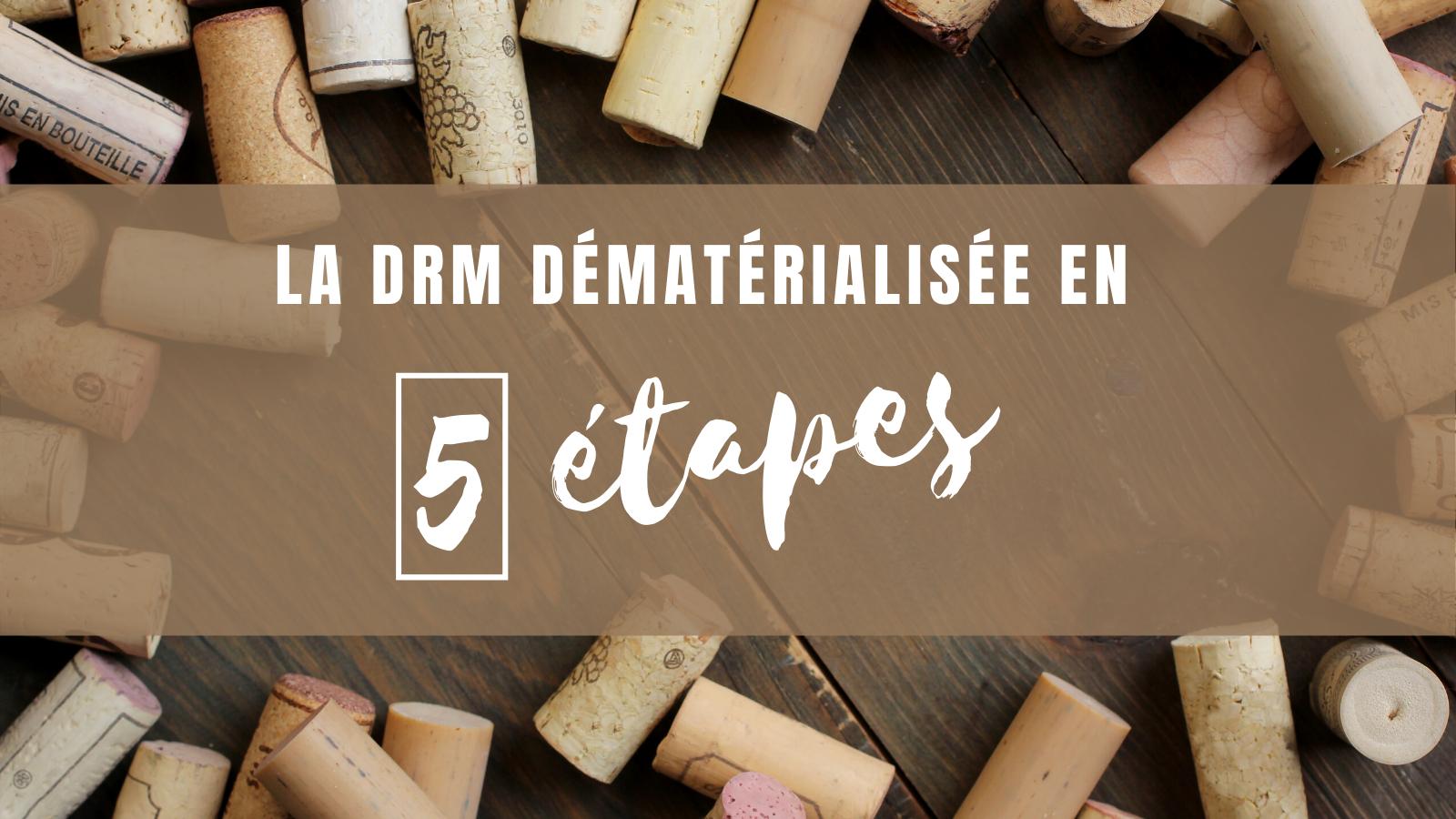 DRM dématérialisée en 5 étapes