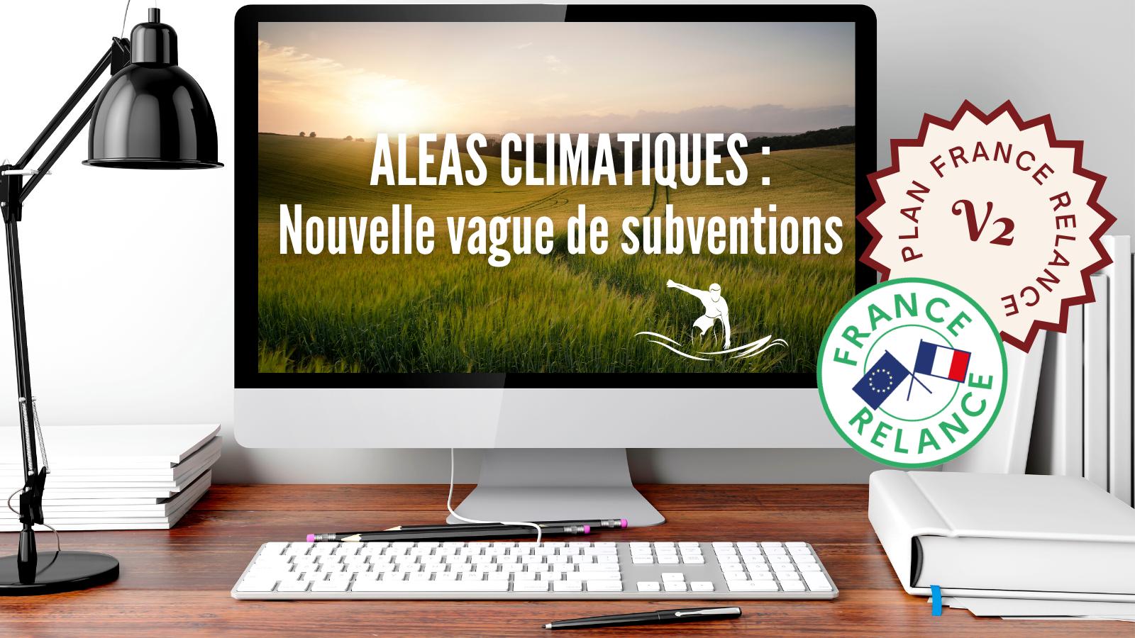 Aléas climatiques : une nouvelle vague de subventions pour le Plan France Relance